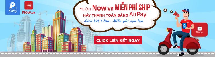 Muốn được Now.vn Free Ship - Hãy Dùng Airpay