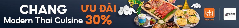 CHANG - MODERN THAI CUISINE - ƯU ĐÃI 30%