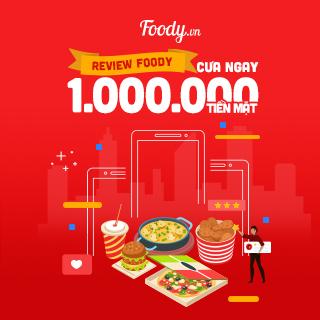 Tham gia REVIEW FOODY cưa ngay 1.000.000 TIỀN MẶT
