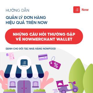 [Quản lý đơn hàng] Những câu hỏi thường gặp về NowMerchant Wallet