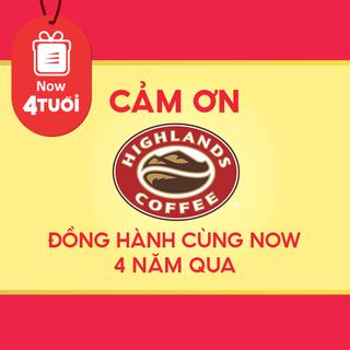 """Mừng """"Now 4 Tuổi Thổi 4 Triệu Deal"""" - Cảm ơn Highlands Coffee - Miền Nam đã đồng hành cùng Now"""