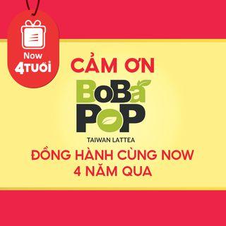 """Mừng """"Now 4 Tuổi Thổi 4 Triệu Deal"""" - Cảm ơn BoBaPoP đã đồng hành cùng Now"""